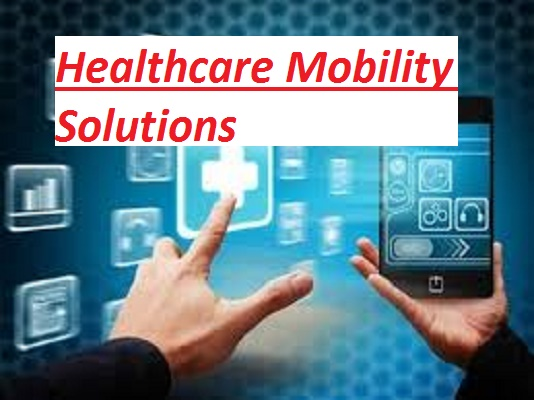 Healthcare Mobility Solutions Market Evaluated by Type, Applications and Regions for 2018