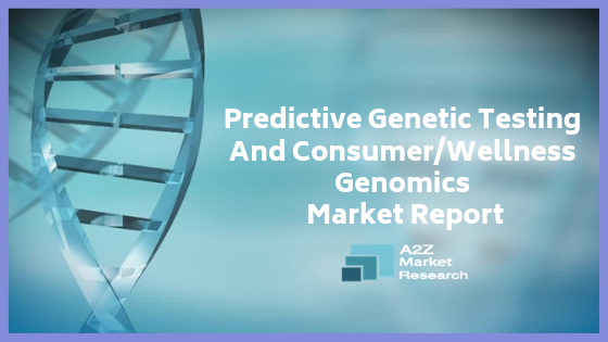 Predictive Genetic Testing And Consumer/Wellness Genomics Market growth in New Research and Know about its Top growing factors by Key Companies like BGI, Illumina, Pathway Genomics, Genesis Genetics, 23andMe, ARUP Laboratories, Color Genomics